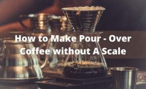 How to Make Pour-Over Coffee without A Scale